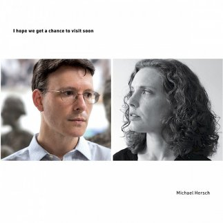 Michael Hersch: I hope we get a chance to visit soon
